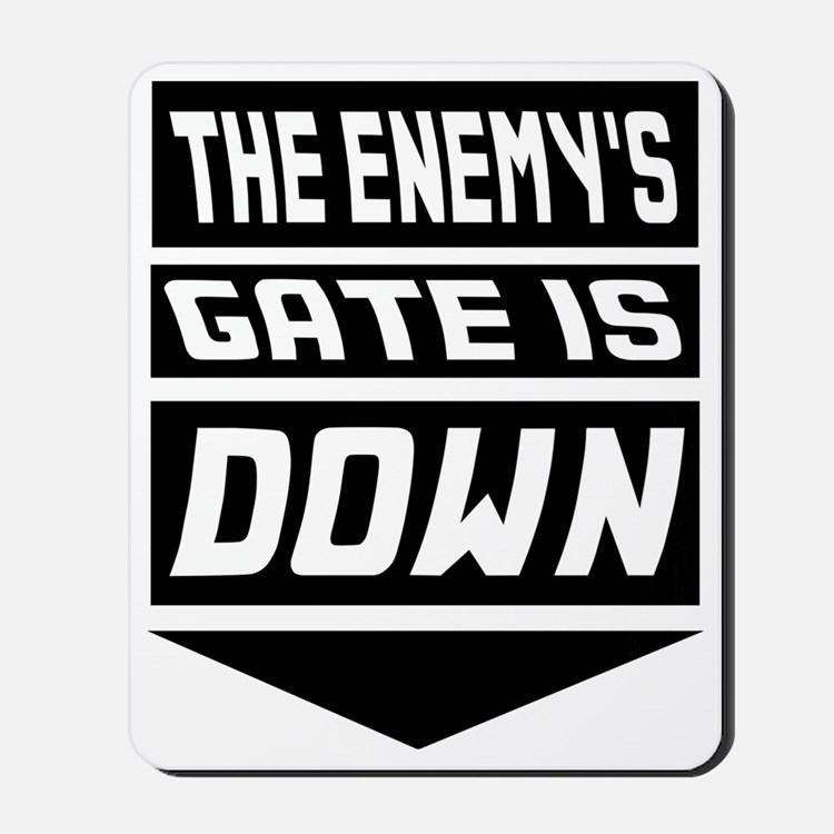 The Enemys Gate Is Down Mousepad