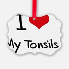 I love My Tonsils Ornament
