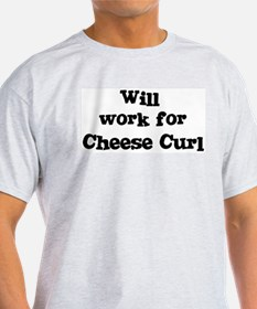 Will work for Cheese Curl T-Shirt