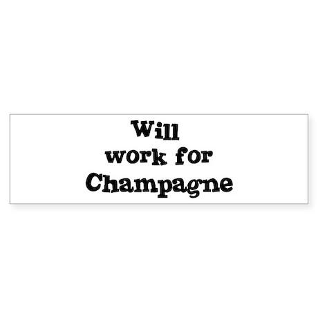 Will work for Champagne Bumper Sticker