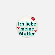 ICH liebe meine Mutter Mini Button