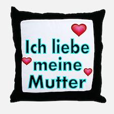 ICH liebe meine Mutter Throw Pillow