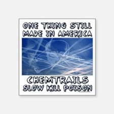 "Chemtrails - Still Made in  Square Sticker 3"" x 3"""