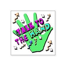 "Talk To The Hand Square Sticker 3"" x 3"""