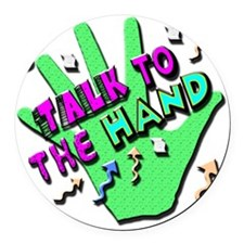 Talk To The Hand Round Car Magnet