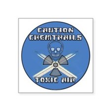 "Caution Chemtrails - Toxic  Square Sticker 3"" x 3"""