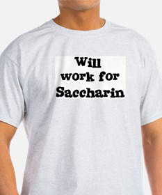 Will work for Saccharin T-Shirt