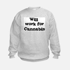 Will work for Cannabis Sweatshirt