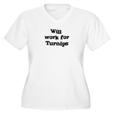 Will work for Turnips T-Shirt