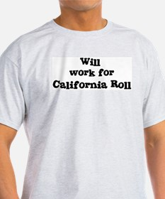 Will work for California Roll T-Shirt