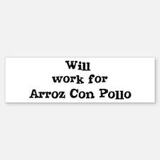 Will work for Arroz Con Pollo Bumper Bumper Bumper Sticker