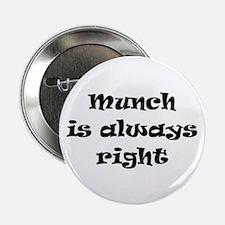 """munch always right 2.25"""" Button"""