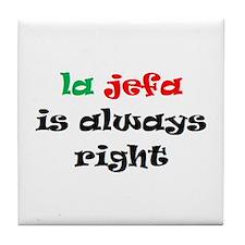 la jefa always right Tile Coaster