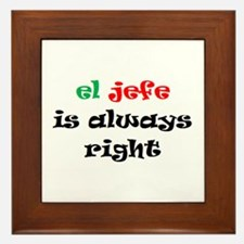 el jefe always right Framed Tile