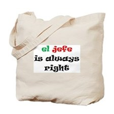 el jefe always right Tote Bag