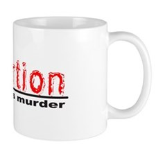 ABORTION IS MURDER Mug