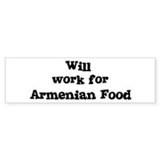 Will work for Armenian Food Bumper Bumper Sticker