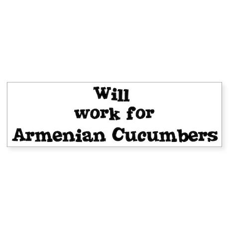Will work for Armenian Cucumb Bumper Sticker