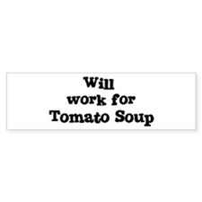 Will work for Tomato Soup Bumper Bumper Sticker