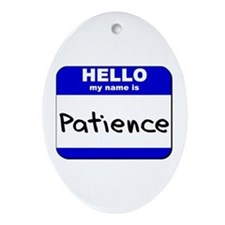 hello my name is patience  Oval Ornament
