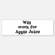 Will work for Apple Juice Bumper Bumper Bumper Sticker