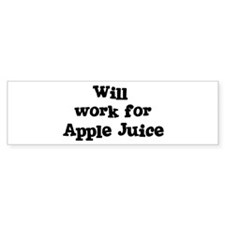 Will work for Apple Juice Bumper Bumper Sticker