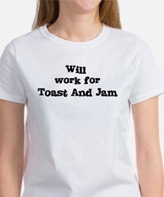 Will work for Toast And Jam Women's T-Shirt