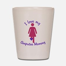I love my Mommy Amputee Shot Glass