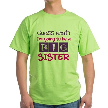 Guess what im a big sister pink Green T-Shirt