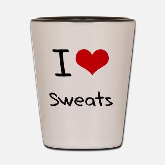 I love Sweats Shot Glass