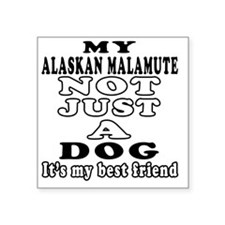 "My Alaskan Malamute not jus Square Sticker 3"" x 3"""