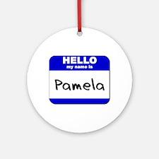 hello my name is pamela  Ornament (Round)