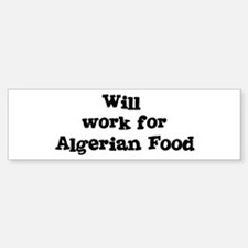 Will work for Algerian Food Bumper Bumper Bumper Sticker
