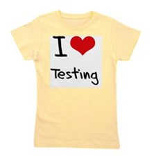 I love Testing Girl's Tee