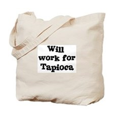 Will work for Tapioca Tote Bag