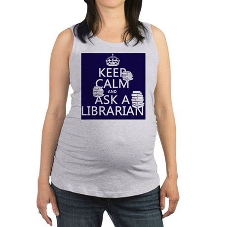 Keep Calm and Ask A Librarian Maternity Tank Top