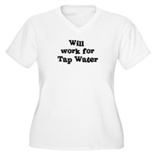 Will work for Tap Water T-Shirt