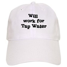 Will work for Tap Water Baseball Cap