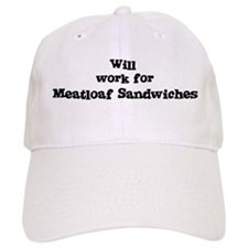 Will work for Meatloaf Sandwi Baseball Cap