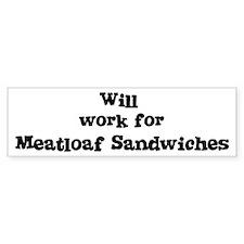Will work for Meatloaf Sandwi Bumper Bumper Sticker