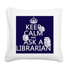 Keep Calm and Ask A Librarian Square Canvas Pillow