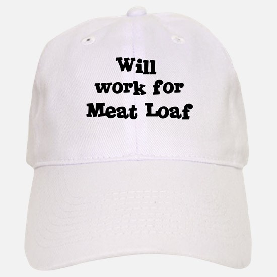 Will work for Meat Loaf Baseball Baseball Cap