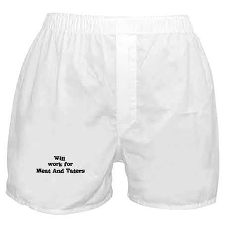 Will work for Meat And Taters Boxer Shorts