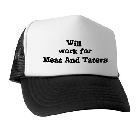 Will work for Meat And Taters Trucker Hat