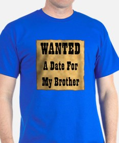 WANTED Date for Brother T-Shirt