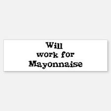 Will work for Mayonnaise Bumper Bumper Bumper Sticker