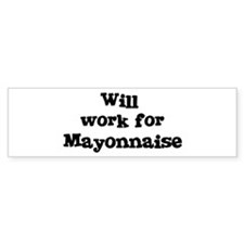 Will work for Mayonnaise Bumper Bumper Sticker