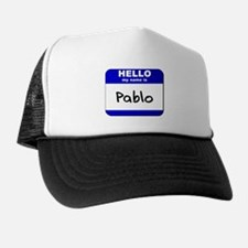 hello my name is pablo  Trucker Hat
