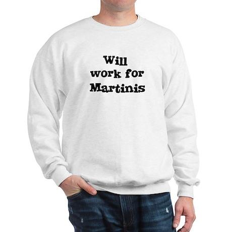 Will work for Martinis Sweatshirt