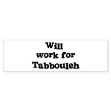Will work for Tabbouleh Bumper Bumper Sticker